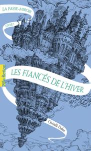 La Passe-miroir (Livre 1) - Les Fiancés de l'hiver - Christelle Dabos pdf download