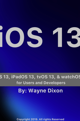 iOS 13, iPadOS 13, tvOS 13, and watchOS 6 for Users and Developers - Wayne Dixon
