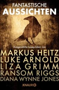Fantastische Aussichten: Fantasy & Science Fiction bei Knaur - Markus Heitz, Luke Arnold, Liza Grimm, Diana Wynne Jones & Ransom Riggs pdf download