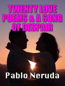 TWENTY LOVE POEMS & A SONG OF DESPAIR - Pablo Neruda pdf download
