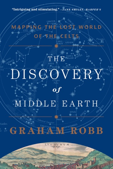 The Discovery of Middle Earth: Mapping the Lost World of the Celts by Graham Robb PDF Download