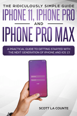 The Ridiculously Simple Guide to iPhone 11, iPhone Pro and iPhone Pro Max - Scott La Counte