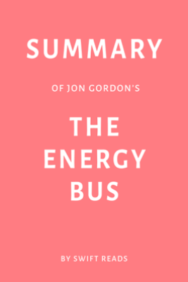 Summary of Jon Gordon's The Energy Bus by Swift Reads - Swift Reads