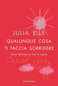 Qualunque cosa ti faccia sorridere - Julia Elle pdf download