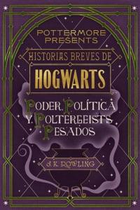 Historias breves de Hogwarts: poder, política y poltergeists pesados - J.K. Rowling pdf download
