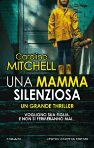 Una mamma silenziosa - Caroline Mitchell pdf download