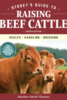 Storey's Guide to Raising Beef Cattle, 4th Edition - Heather Smith Thomas