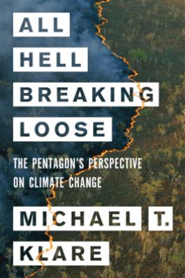 All Hell Breaking Loose - Michael T. Klare