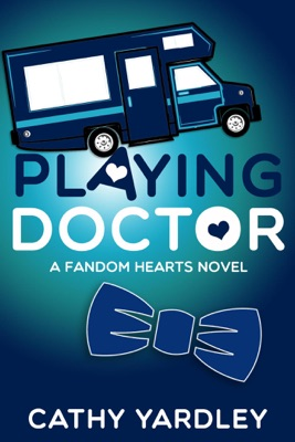 Playing Doctor: A Geek Girl Rom Com (Fandom Hearts Book 5) - Cathy Yardley pdf download