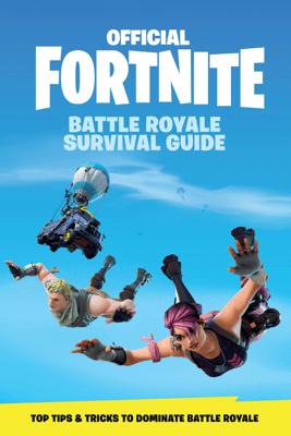 FORTNITE (Official): Battle Royale Survival Guide - Epic Games