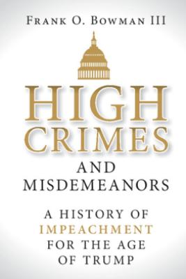 High Crimes and Misdemeanors - Frank O. Bowman III