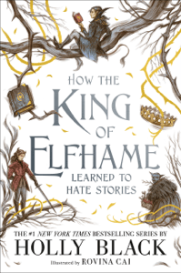How the King of Elfhame Learned to Hate Stories - Holly Black & Rovina Cai pdf download