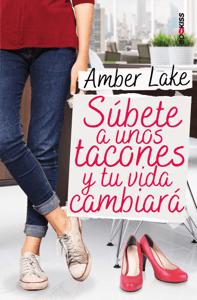 Súbete a unos tacones y tu vida cambiará - Amber Lake pdf download