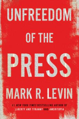 Unfreedom of the Press - Mark R. Levin