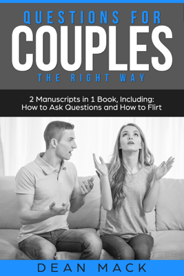 Questions for Couples: The Right Way - Bundle - The Only 2 Books You Need to Master Relationship Questions, Couples Communication and Questions to Ask Before Marriage Today - Dean Mack