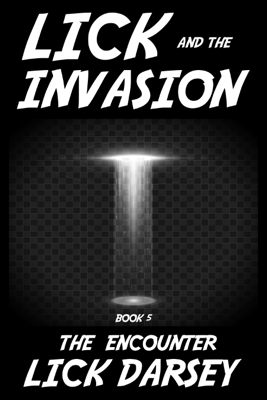 Lick and the Invasion: The Encounter (Book 5) - Lick Darsey
