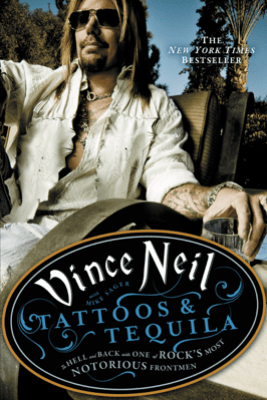 Tattoos & Tequila - Vince Neil & Mike Sager
