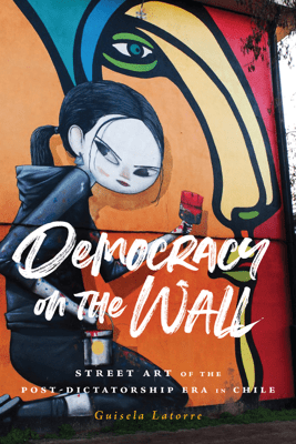 Democracy on the Wall - Guisela Latorre