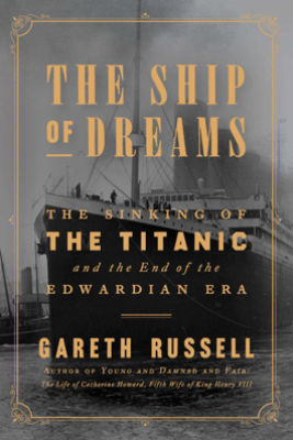 The Ship of Dreams - Gareth Russell