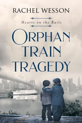 Orphan Train Tragedy - Rachel Wesson