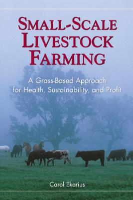 Small-Scale Livestock Farming - Carol Ekarius