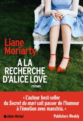 A la recherche d'Alice Love - Béatrice Taupeau & Liane Moriarty pdf download