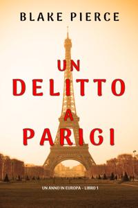 Un delitto a Parigi (Un anno in Europa – Libro 1) - Blake Pierce pdf download