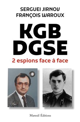 KGB-DGSE 2 espions face à face - Sergueï Jirnov & François Waroux pdf download