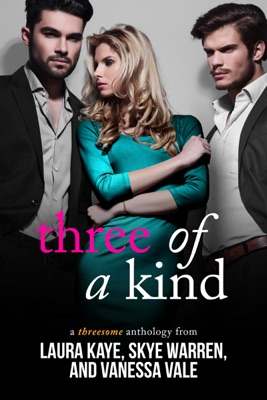 Three of a Kind - Laura Kaye, Vanessa Vale & Skye Warren pdf download