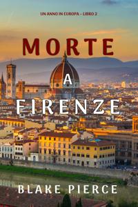 Morte a Firenze (Un anno in Europa – Libro 2) - Blake Pierce pdf download