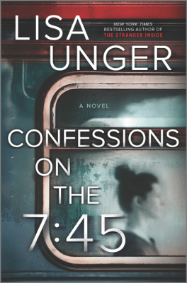Confessions on the 7:45: A Novel - Lisa Unger pdf download