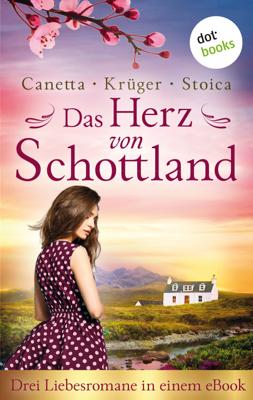 Das Herz von Schottland: Drei Liebesromane in einem eBook - Christa Canetta, Maryla Krüger & Alina Stoica pdf download