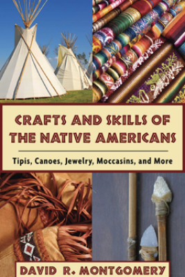 Crafts and Skills of the Native Americans - David R. Montgomery