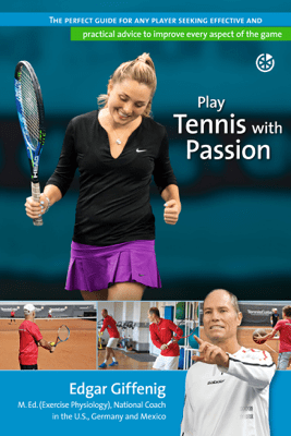 Play Tennis with Passion - Edgar Giffenig