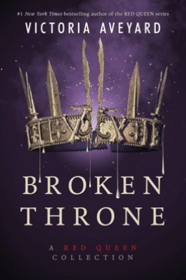 Broken Throne: A Red Queen Collection - Victoria Aveyard