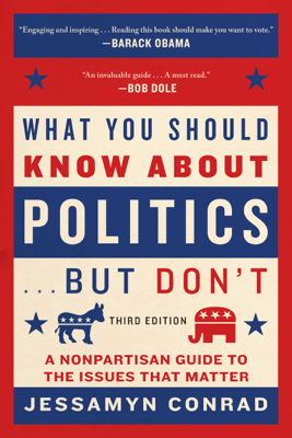 What You Should Know About Politics . . . But Don't - Jessamyn Conrad & Naomi Wolf