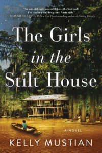 The Girls in the Stilt House - Kelly Mustian pdf download