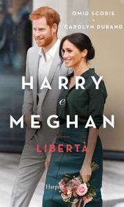 Harry e Meghan. Libertà - Omid Scobie & Carolyn Durand pdf download