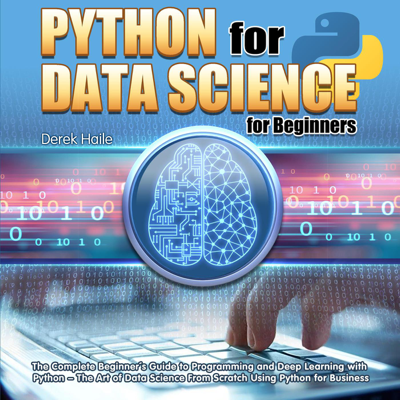 Python for Data Science for Beginners:The Complete Beginner's Guide to Programming and Deep Learning with Python - The Art of Data Science From Scratch Using Python for Business - Derek Haile pdf download