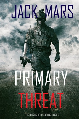 Primary Threat: The Forging of Luke Stone—Book #3 (an Action Thriller) - Jack Mars pdf download