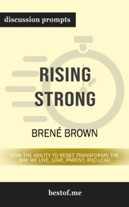 Rising Strong: How the Ability to Reset Transforms the Way We Live, Love, Parent, and Lead by Brené Brown (Discussion Prompts) - Brené Brown pdf download