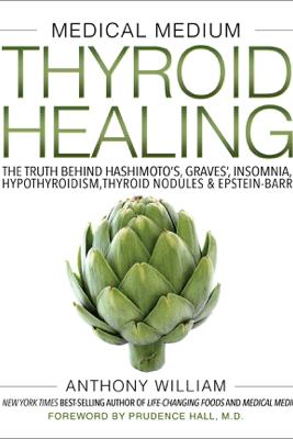 Medical Medium Thyroid Healing - Anthony William