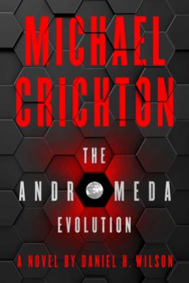 The Andromeda Evolution - Michael Crichton & Daniel H. Wilson