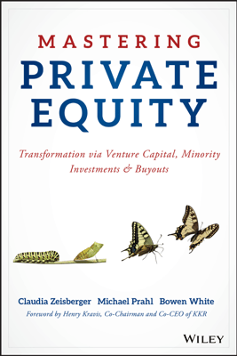 Mastering Private Equity - Claudia Zeisberger, Michael Prahl & Bowen White