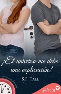¡El universo me debe una explicación! (Contigo a cualquier hora 11) - S. F. Tale pdf download