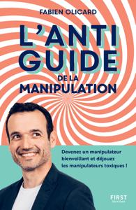 L'antiguide de la manipulation : Devenez un manipulateur bienveillant et déjouez les manipulateurs toxiques ! - Fabien Olicard pdf download