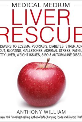 Medical Medium Liver Rescue - Anthony William