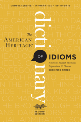 The American Heritage Dictionary of Idioms - Christine Ammer