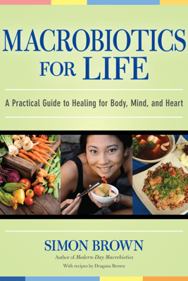 Macrobiotics for Life - Simon Brown & Dragana Brown