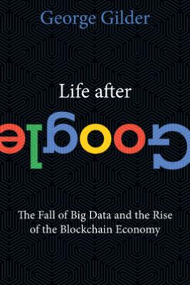 Life After Google - George Gilder